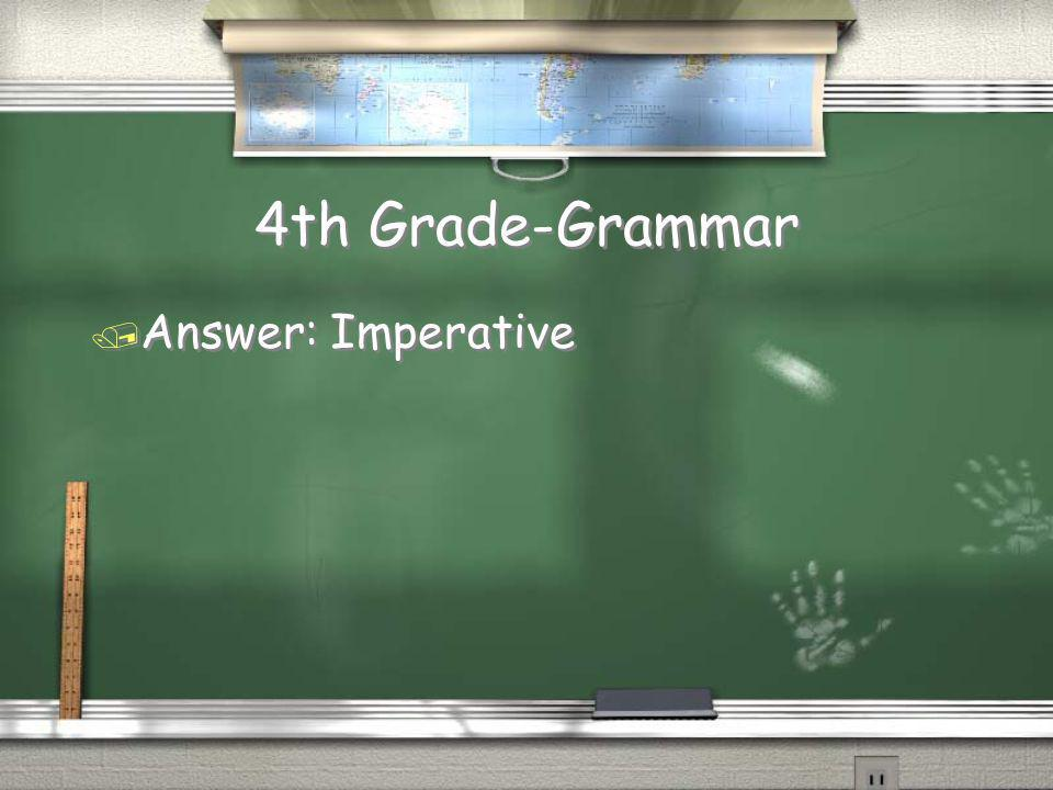 4th Grade-Grammar / What is another name for the kind of sentence that is a command
