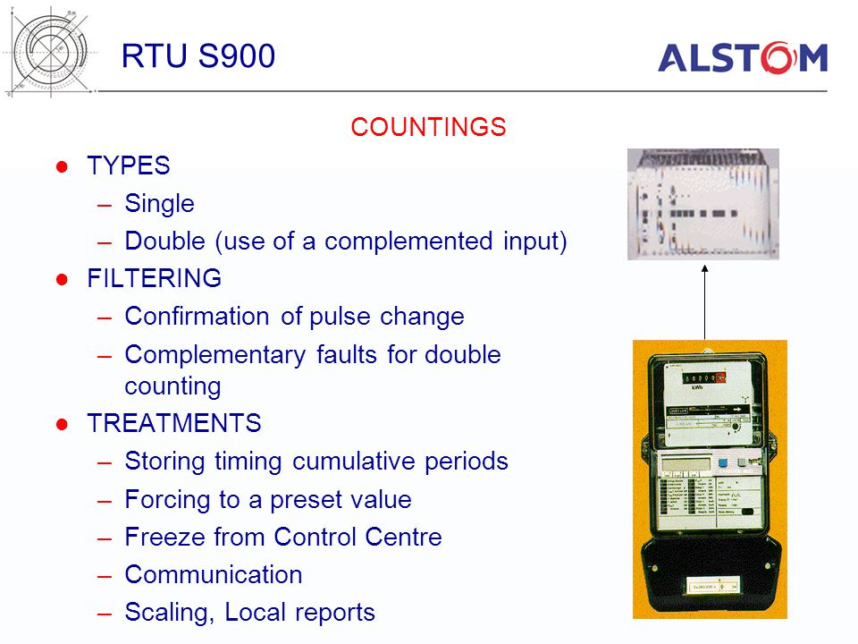 TYPES –Single –Double (use of a complemented input) FILTERING –Confirmation of pulse change –Complementary faults for double counting TREATMENTS –Stor