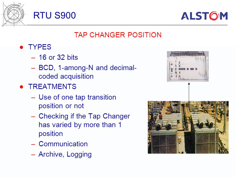 TYPES –16 or 32 bits –BCD, 1-among-N and decimal- coded acquisition TREATMENTS –Use of one tap transition position or not –Checking if the Tap Changer