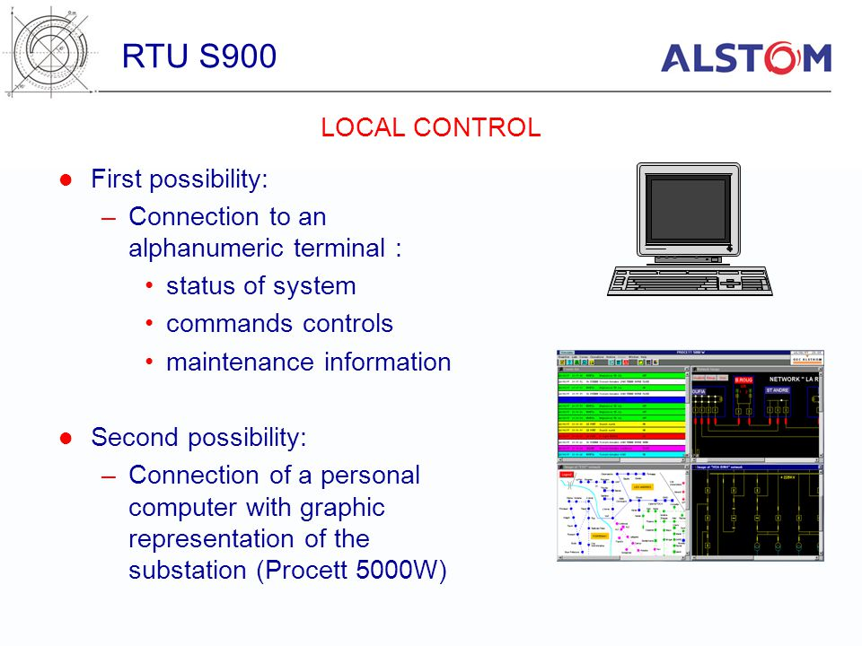 First possibility: –Connection to an alphanumeric terminal : status of system commands controls maintenance information Second possibility: –Connectio