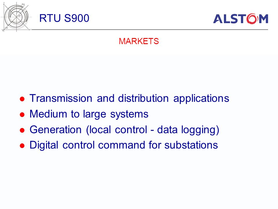 Transmission and distribution applications Medium to large systems Generation (local control - data logging) Digital control command for substations R