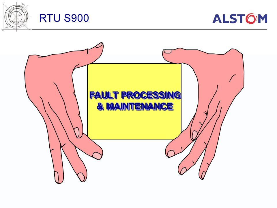 FAULT PROCESSING & MAINTENANCE FAULT PROCESSING & MAINTENANCE RTU S900