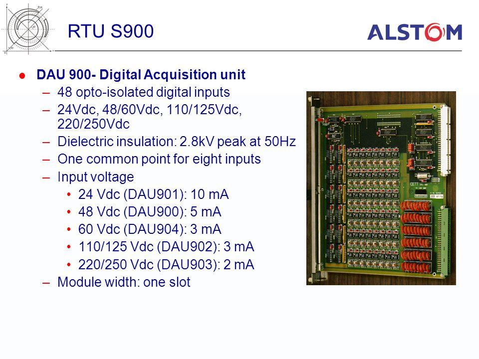 DAU 900- Digital Acquisition unit –48 opto-isolated digital inputs –24Vdc, 48/60Vdc, 110/125Vdc, 220/250Vdc –Dielectric insulation: 2.8kV peak at 50Hz