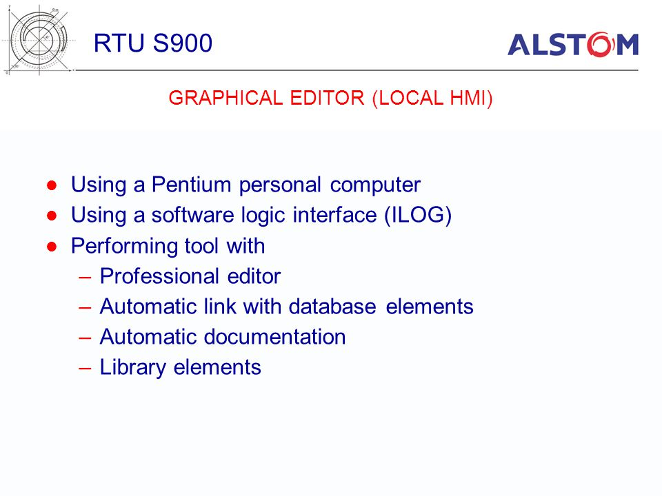 Using a Pentium personal computer Using a software logic interface (ILOG) Performing tool with –Professional editor –Automatic link with database elem