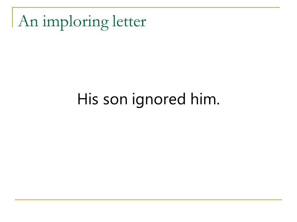 An imploring letter His son ignored him.