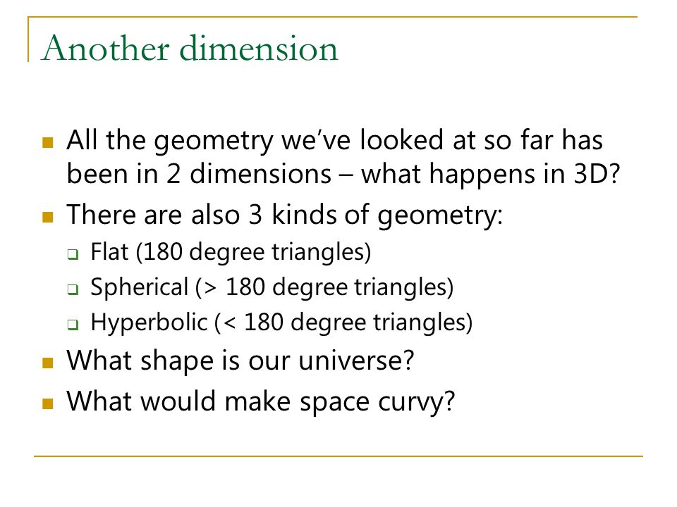 Another dimension All the geometry we've looked at so far has been in 2 dimensions – what happens in 3D? There are also 3 kinds of geometry:  Flat (1