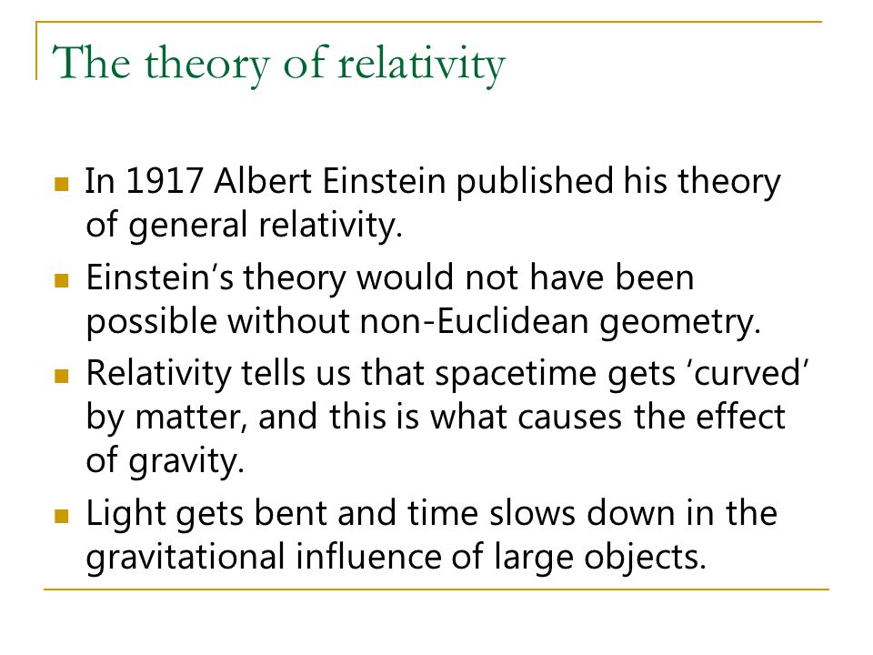 The theory of relativity In 1917 Albert Einstein published his theory of general relativity. Einstein's theory would not have been possible without no
