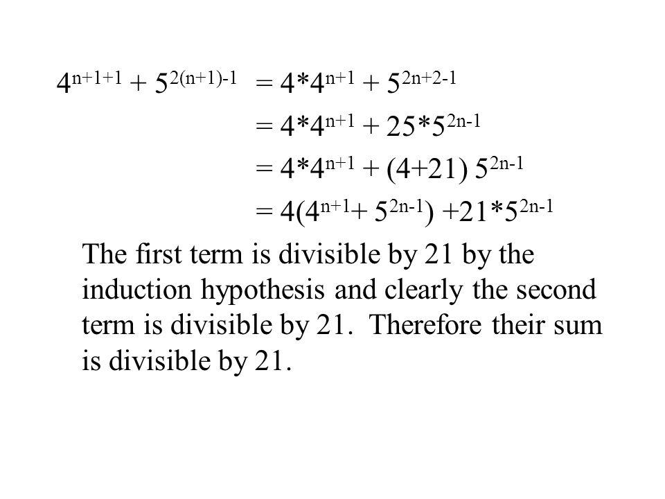 4 n+1+1 + 5 2(n+1)-1 = 4*4 n+1 + 5 2n+2-1 = 4*4 n+1 + 25*5 2n-1 = 4*4 n+1 + (4+21) 5 2n-1 = 4(4 n+1 + 5 2n-1 ) +21*5 2n-1 The first term is divisible