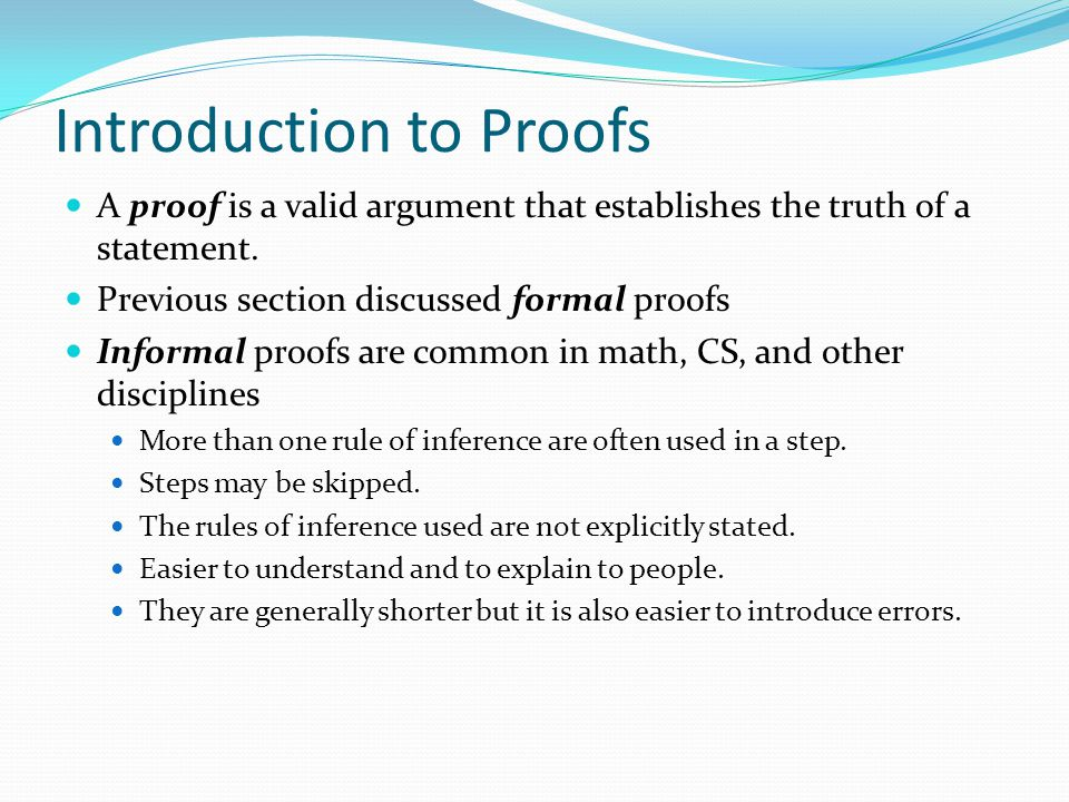 Introduction to Proofs A proof is a valid argument that establishes the truth of a statement.