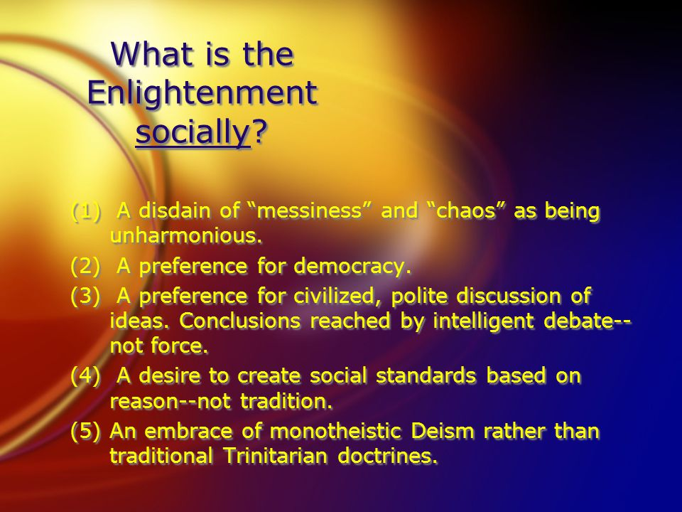 What is the Enlightenment socially. (1) A disdain of messiness and chaos as being unharmonious.