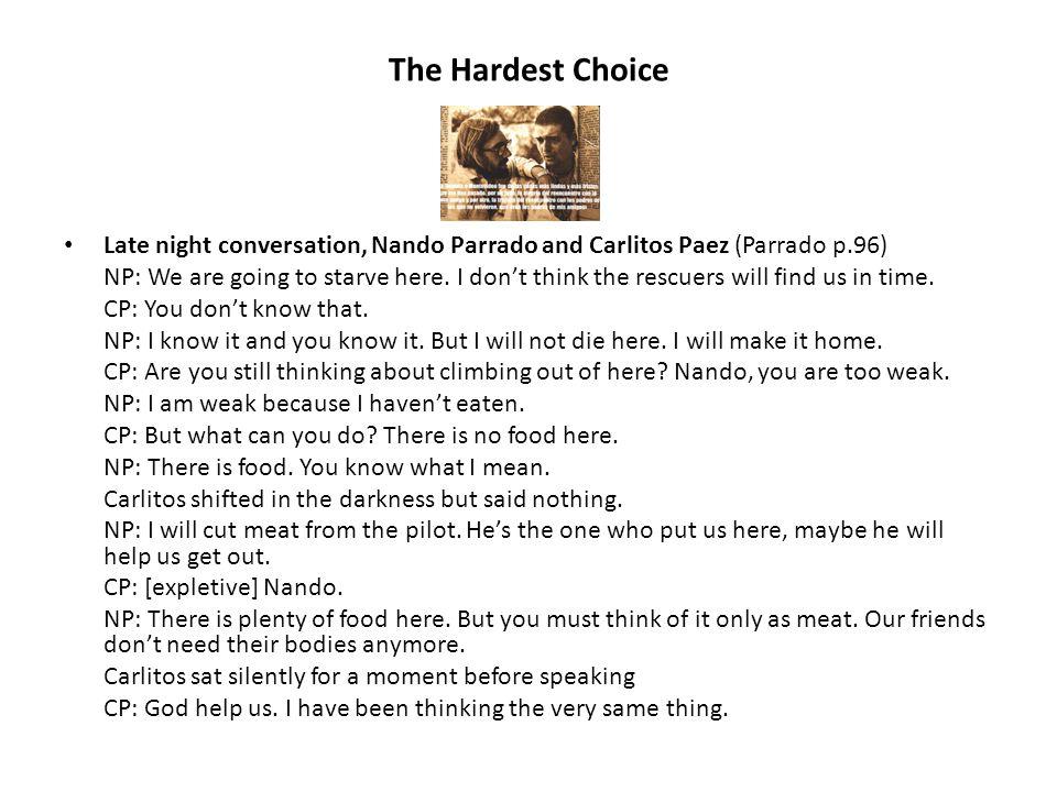 The Hardest Choice Late night conversation, Nando Parrado and Carlitos Paez (Parrado p.96) NP: We are going to starve here.
