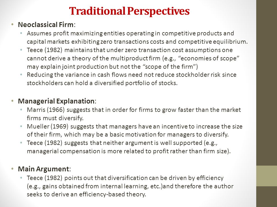 Traditional Perspectives Neoclassical Firm: Assumes profit maximizing entities operating in competitive products and capital markets exhibiting zero t