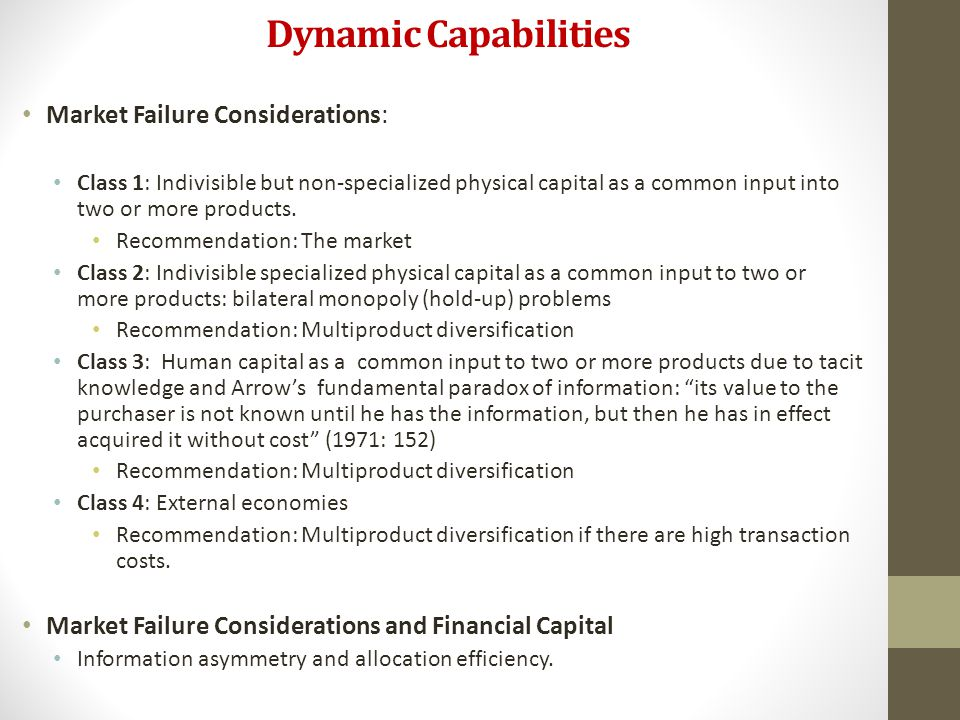 Dynamic Capabilities Market Failure Considerations: Class 1: Indivisible but non-specialized physical capital as a common input into two or more produ