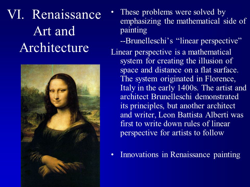 """VI. Renaissance Art and Architecture These problems were solved by emphasizing the mathematical side of painting --Brunelleschi's """"linear perspective"""""""