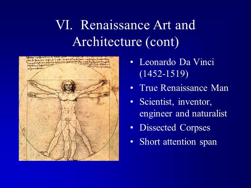 VI. Renaissance Art and Architecture (cont) Leonardo Da Vinci (1452-1519) True Renaissance Man Scientist, inventor, engineer and naturalist Dissected