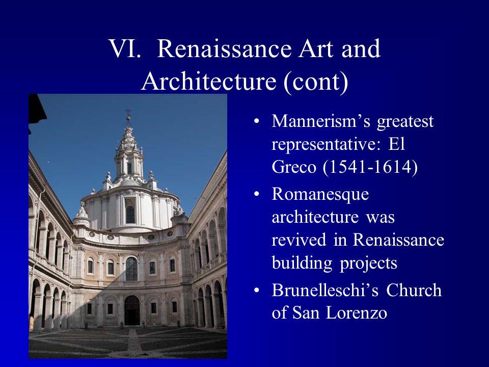 VI. Renaissance Art and Architecture (cont) Mannerism's greatest representative: El Greco (1541-1614) Romanesque architecture was revived in Renaissan