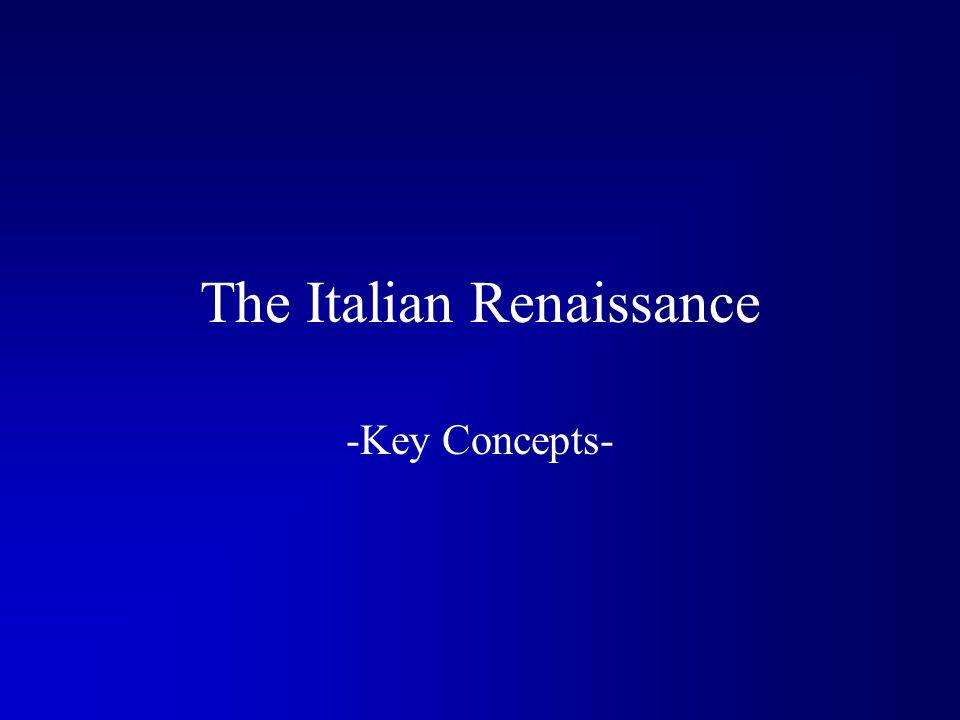 The Italian Renaissance -Key Concepts-