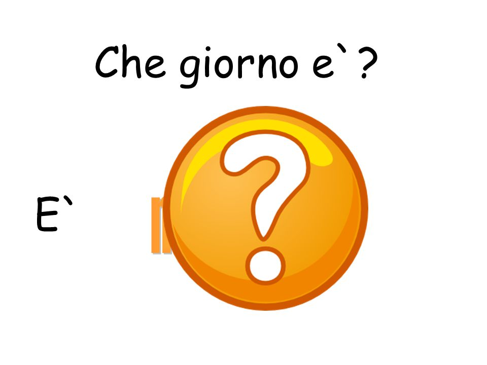 Che giorno e`? 2 Pupils should look at the slides and try and guest which day of the week it is hidden behind the question mark. To support this they