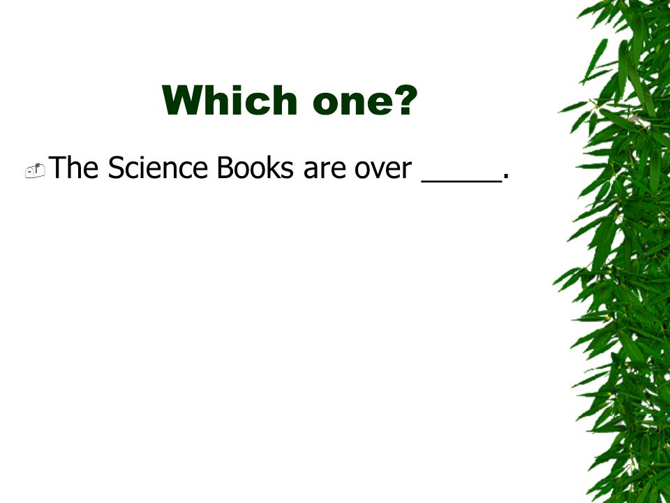 Which one?  The Science Books are over there.