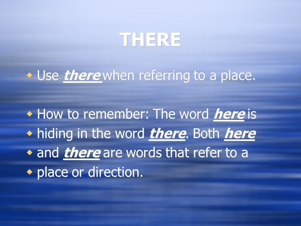 THERE  Use there when referring to a place.