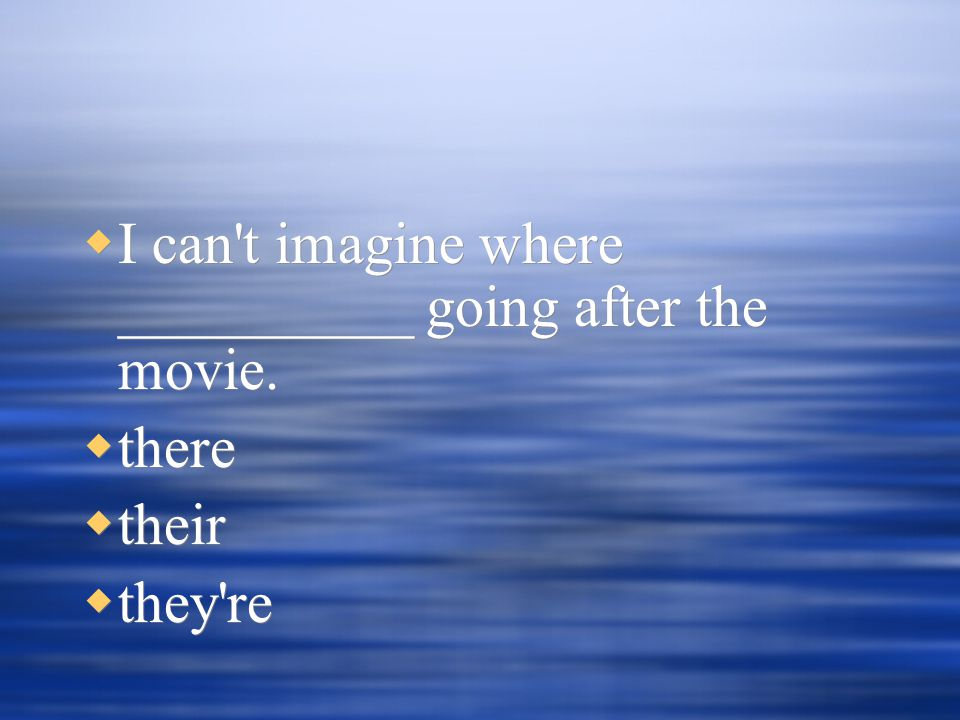  I can t imagine where __________ going after the movie.