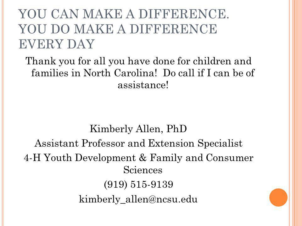 YOU CAN MAKE A DIFFERENCE. YOU DO MAKE A DIFFERENCE EVERY DAY Thank you for all you have done for children and families in North Carolina! Do call if