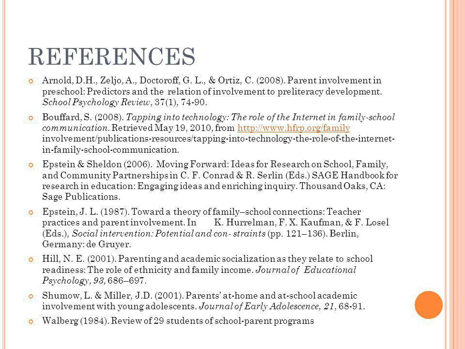 REFERENCES Arnold, D.H., Zeljo, A., Doctoroff, G. L., & Ortiz, C. (2008). Parent involvement in preschool: Predictors and the relation of involvement