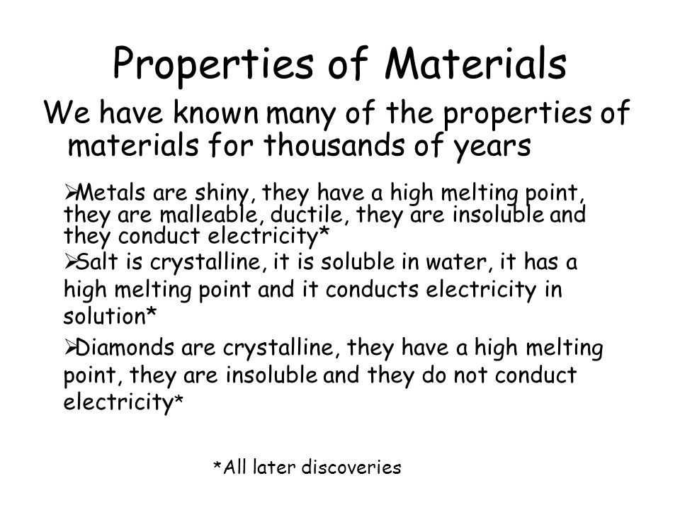 Properties of Materials We have known many of the properties of materials for thousands of years  Diamonds are crystalline, they have a high melting