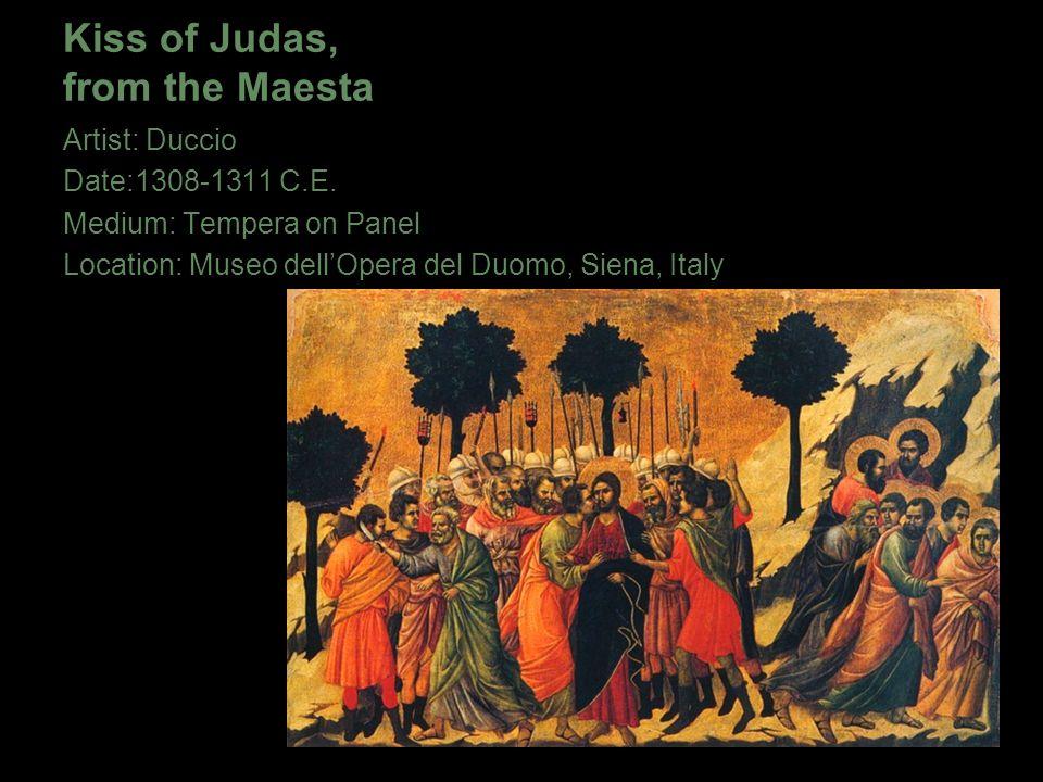 Kiss of Judas, from the Maesta Artist: Duccio Date:1308-1311 C.E. Medium: Tempera on Panel Location: Museo dell'Opera del Duomo, Siena, Italy