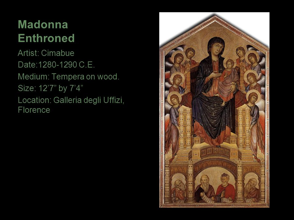 Madonna Enthroned Artist: Cimabue Date:1280-1290 C.E.