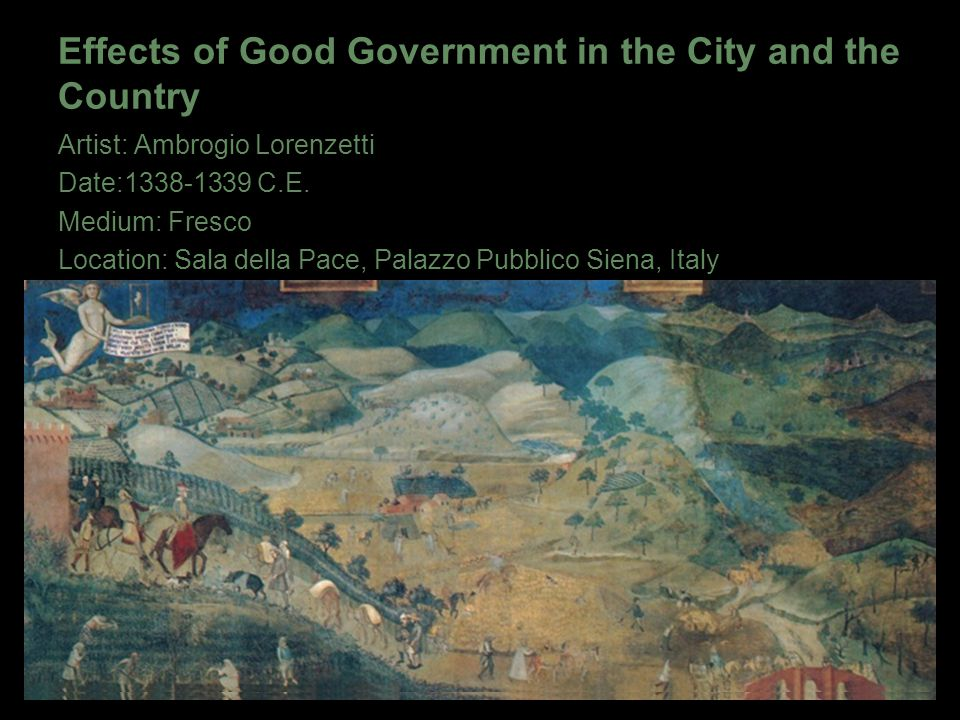 Effects of Good Government in the City and the Country Artist: Ambrogio Lorenzetti Date:1338-1339 C.E.