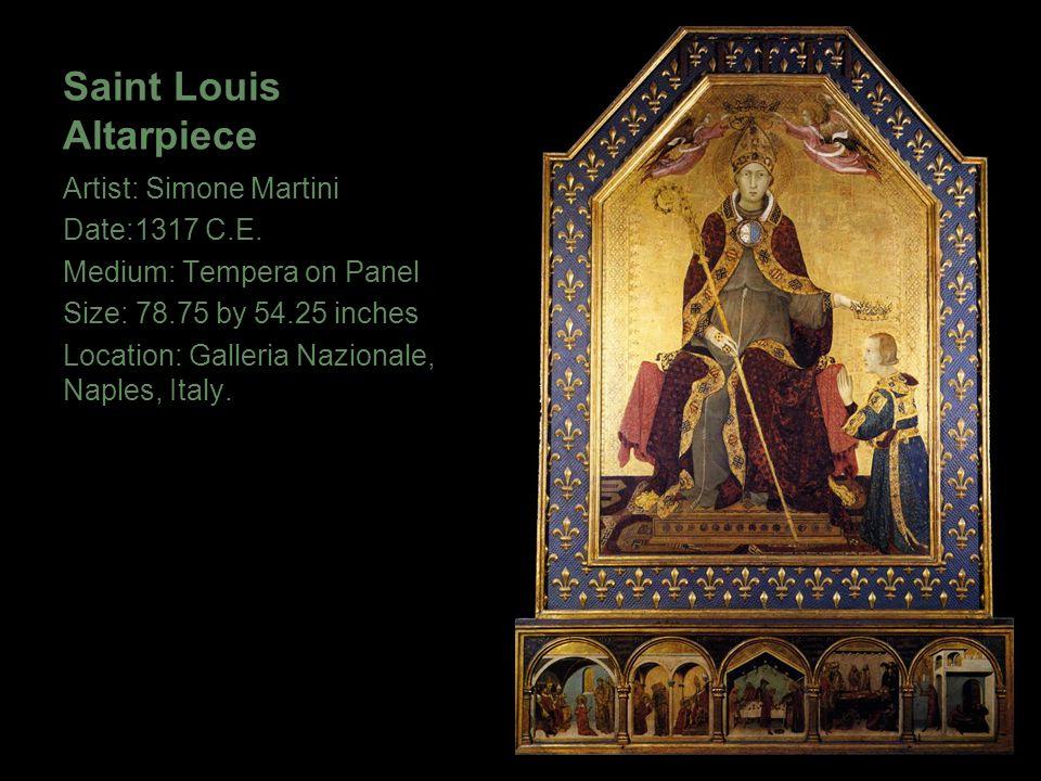 Saint Louis Altarpiece Artist: Simone Martini Date:1317 C.E. Medium: Tempera on Panel Size: 78.75 by 54.25 inches Location: Galleria Nazionale, Naples