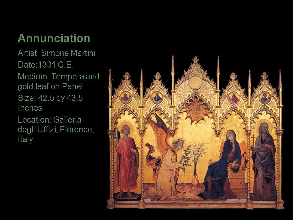 Annunciation Artist: Simone Martini Date:1331 C.E. Medium: Tempera and gold leaf on Panel Size: 42.5 by 43.5 Inches Location: Galleria degli Uffizi, F