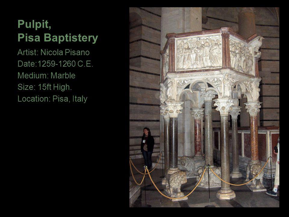 Pulpit, Pisa Baptistery Artist: Nicola Pisano Date:1259-1260 C.E. Medium: Marble Size: 15ft High. Location: Pisa, Italy