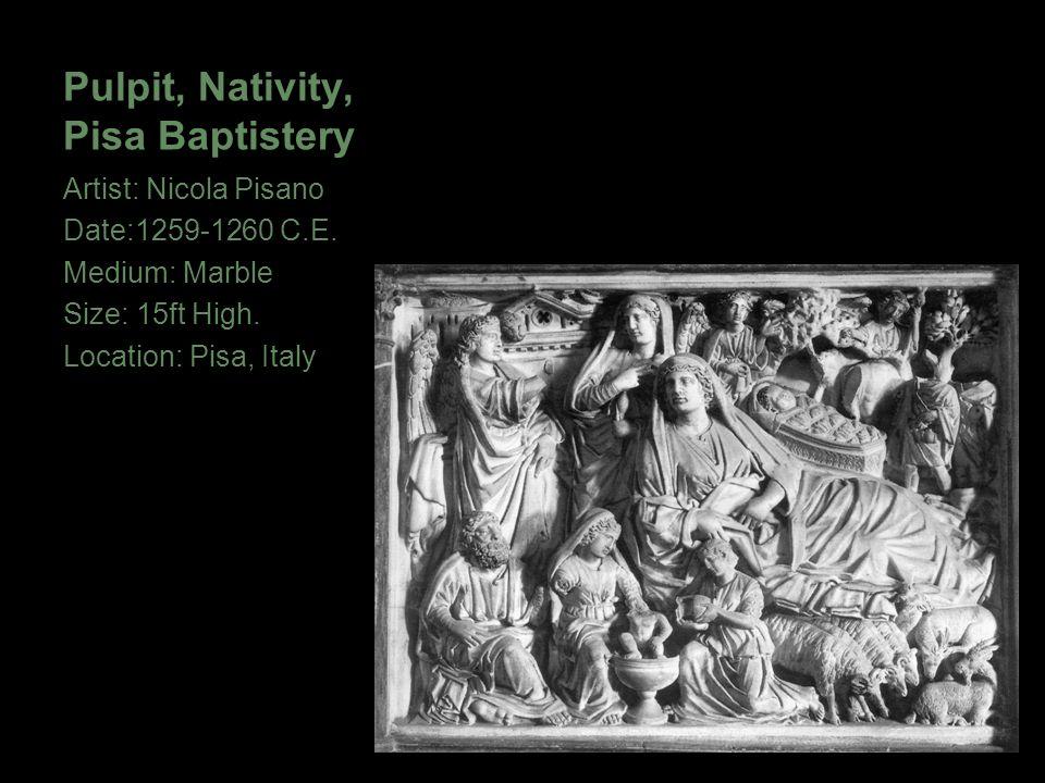 Pulpit, Nativity, Pisa Baptistery Artist: Nicola Pisano Date:1259-1260 C.E. Medium: Marble Size: 15ft High. Location: Pisa, Italy