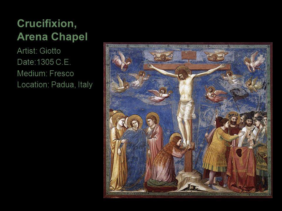 Crucifixion, Arena Chapel Artist: Giotto Date:1305 C.E. Medium: Fresco Location: Padua, Italy