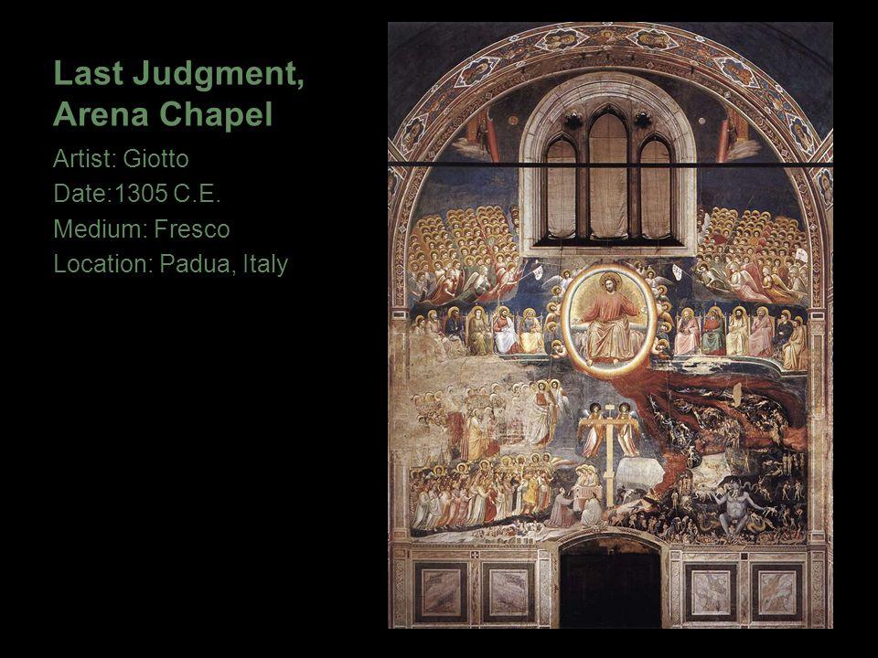 Last Judgment, Arena Chapel Artist: Giotto Date:1305 C.E. Medium: Fresco Location: Padua, Italy
