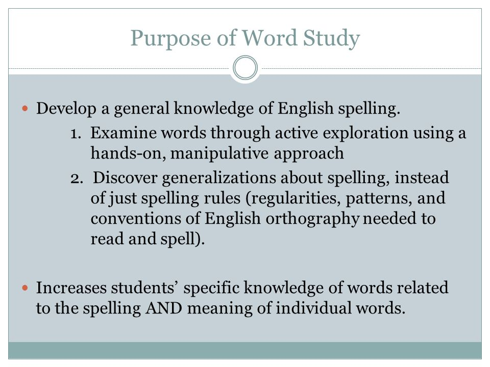 Basics of Word Study Word study evolved from over three decades of research that explored the developmental aspects of spelling.