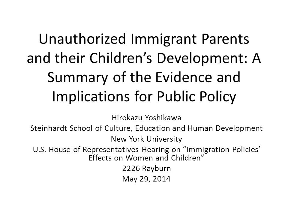 Unauthorized Immigrant Parents and their Children's Development: A Summary of the Evidence and Implications for Public Policy Hirokazu Yoshikawa Stein