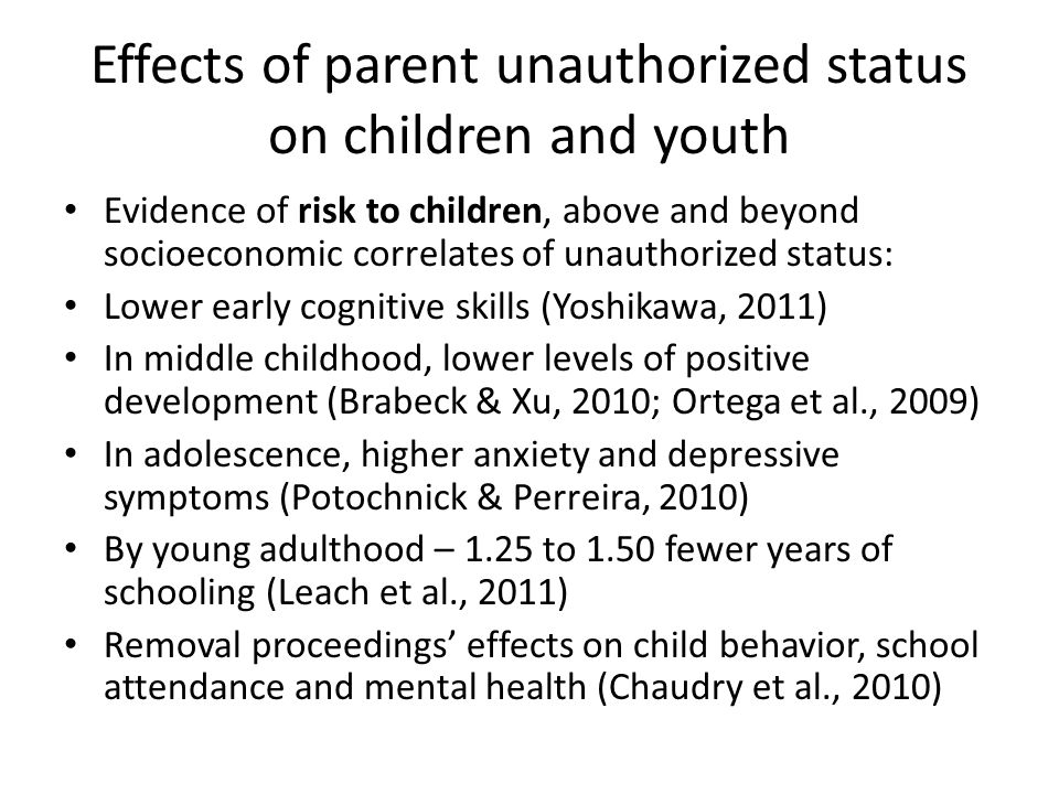 Effects of parent unauthorized status on children and youth Evidence of risk to children, above and beyond socioeconomic correlates of unauthorized st