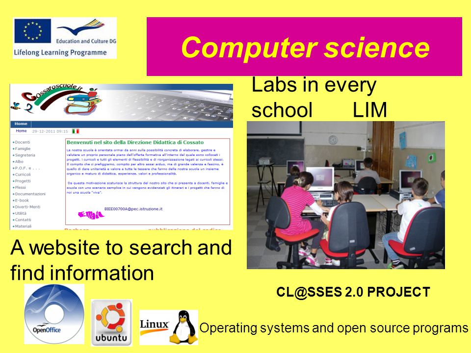 Computer science Labs in every school LIM Operating systems and open source programs A website to search and find information CL@SSES 2.0 PROJECT
