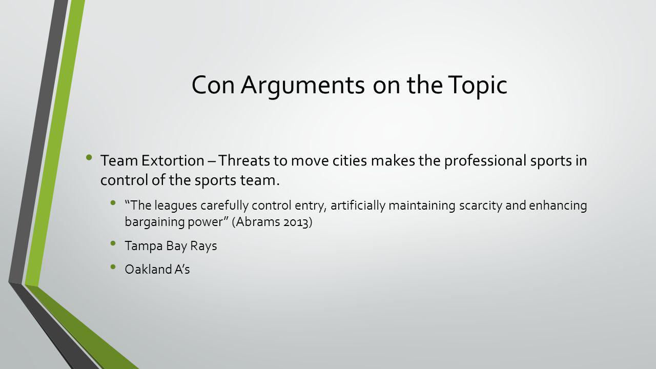 "Con Arguments on the Topic Team Extortion – Threats to move cities makes the professional sports in control of the sports team. ""The leagues carefully"
