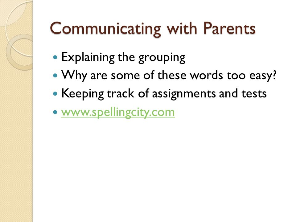 Communicating with Parents Explaining the grouping Why are some of these words too easy.