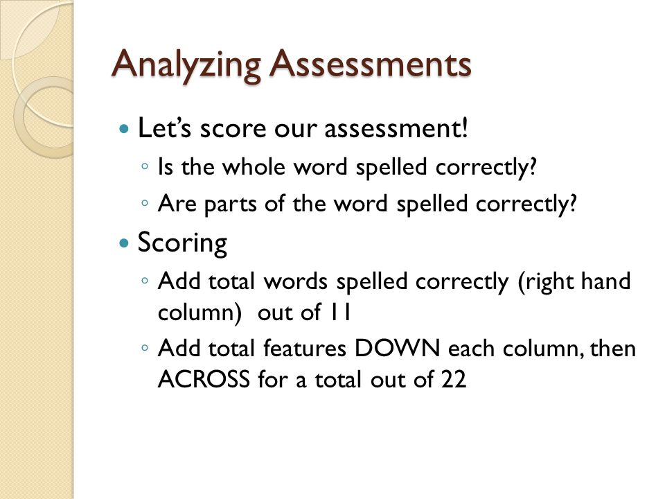 Analyzing Assessments Let's score our assessment.◦ Is the whole word spelled correctly.
