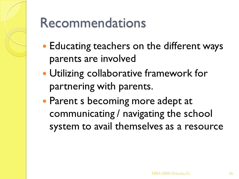 Recommendations Educating teachers on the different ways parents are involved Utilizing collaborative framework for partnering with parents.