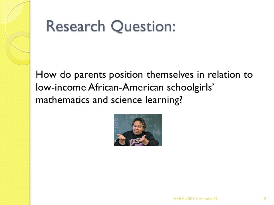 Research Question: How do parents position themselves in relation to low-income African-American schoolgirls' mathematics and science learning.