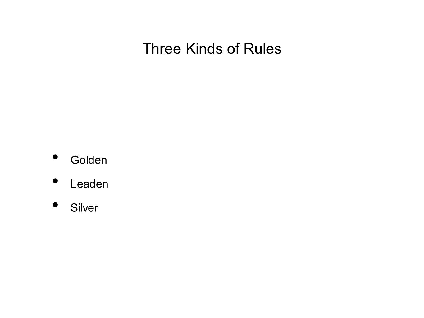 Three Kinds of Rules Golden Leaden Silver