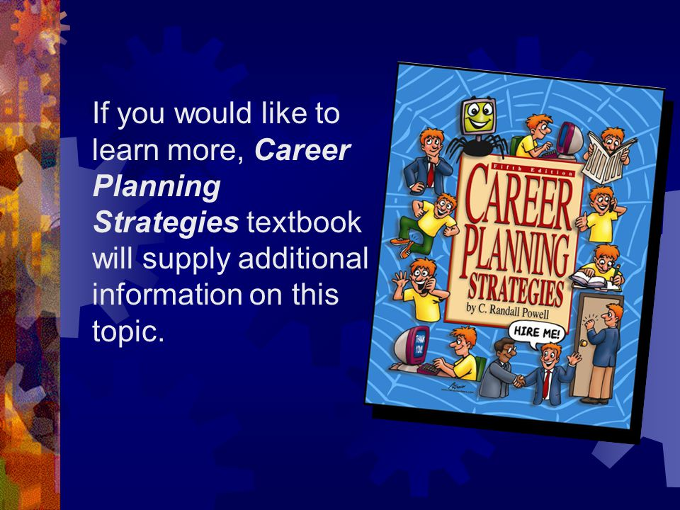 If you would like to learn more, Career Planning Strategies textbook will supply additional information on this topic.