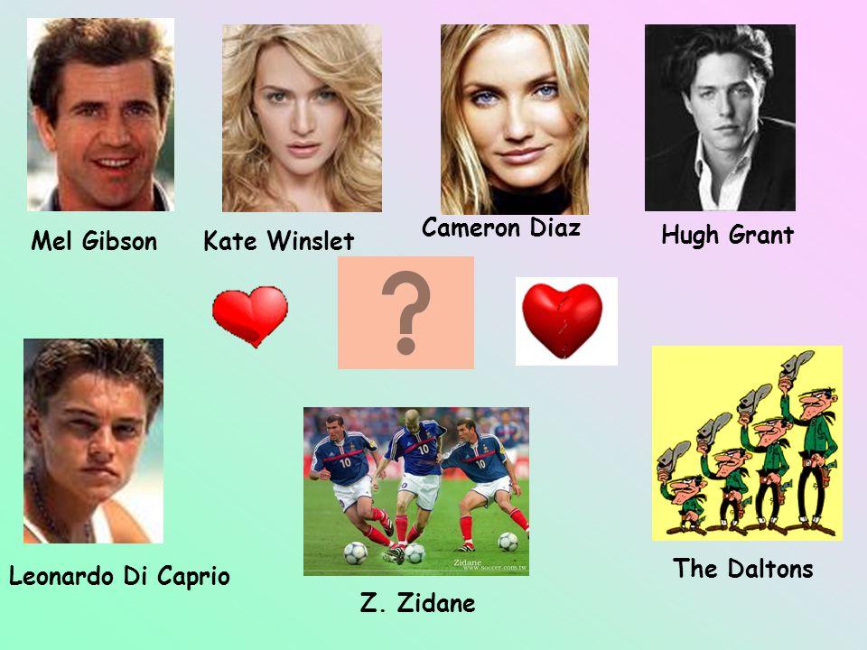Mel GibsonKate Winslet Cameron Diaz Hugh Grant Leonardo Di Caprio Z. Zidane The Daltons