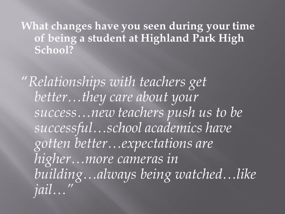 What changes have you seen during your time of being a student at Highland Park High School.